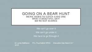 GOING ON A BEAR HUNT WE RE GOING