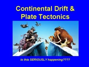 Continental Drift Plate Tectonics Is this SERIOUSLY happening