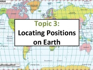 Topic 3 Locating Positions on Earth Global Positioning