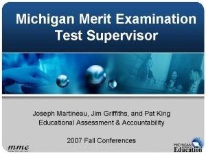 Michigan Merit Examination Test Supervisor Joseph Martineau Jim