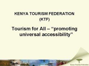KENYA TOURISM FEDERATION KTF Tourism for All promoting