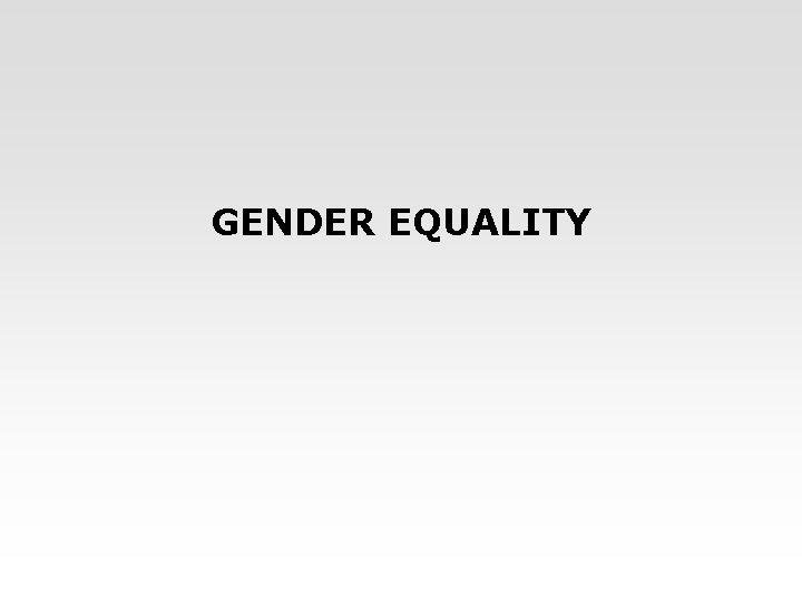 GENDER EQUALITY Gender equality context The principle of