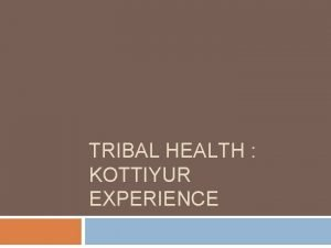 TRIBAL HEALTH KOTTIYUR EXPERIENCE Tribal in Kannur district