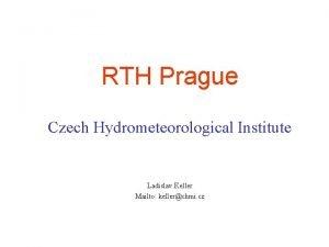 RTH Prague Czech Hydrometeorological Institute Ladislav Keller Mailto