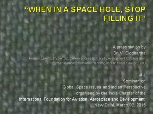 WHEN IN A SPACE HOLE STOP FILLING IT