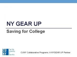 NY GEAR UP Saving for College CUNY Collaborative