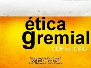 tica gremial CDP vs ICSID Etica y Legislacin