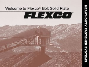 HEAVYDUTY FASTENER SYSTEMS Welcome to Flexco Bolt Solid