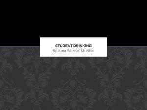 STUDENT DRINKING By Maria Mc Maz Mc Millan