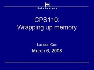 CPS 110 Wrapping up memory Landon Cox March