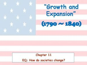 Growth and Expansion 1790 1840 Chapter 11 EQ