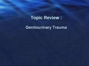 Topic Review Genitourinary Trauma Renal injury l GU