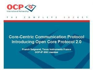 CoreCentric Communication Protocol Introducing Open Core Protocol 2