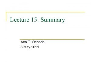 Lecture 15 Summary Ann T Orlando 3 May