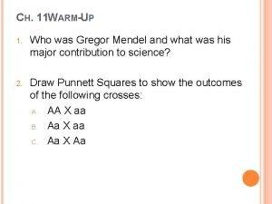 CH 11 WARMUP 1 Who was Gregor Mendel