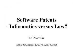 Software Patents Informatics versus Law Ji Zlatuka ISSS