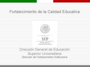 Fortalecimiento de la Calidad Educativa Direccin General de