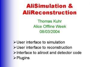 Ali Simulation Ali Reconstruction Thomas Kuhr Alice Offline