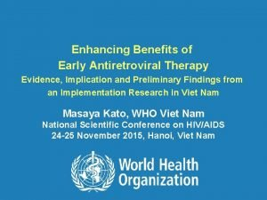 Enhancing Benefits of Early Antiretroviral Therapy Evidence Implication
