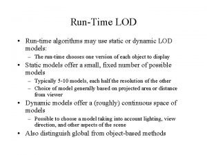 RunTime LOD Runtime algorithms may use static or