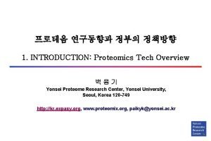 1 INTRODUCTION Proteomics Tech Overview Yonsei Proteome Research