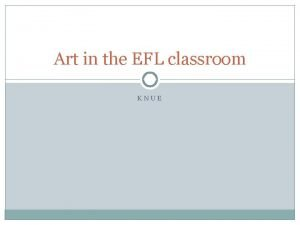 Art in the EFL classroom KNUE Reasons for