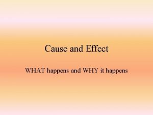 Cause and Effect WHAT happens and WHY it