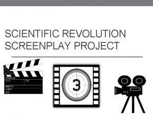SCIENTIFIC REVOLUTION SCREENPLAY PROJECT Scientific Revolution Screenplay Project