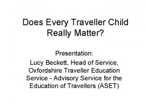 Does Every Traveller Child Really Matter Presentation Lucy