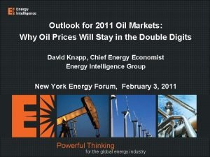 Outlook for 2011 Oil Markets Why Oil Prices