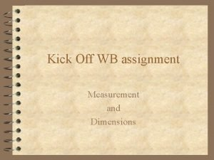Kick Off WB assignment Measurement and Dimensions Floor