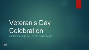 Veterans Day Celebration CREATED BY MRS SALLES 5