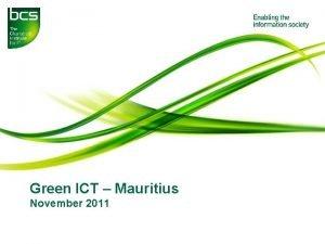 Green ICT Mauritius November 2011 Green ICT Mauritius