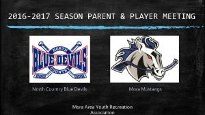 2016 2017 SEASON PARENT PLAYER MEETING North Country
