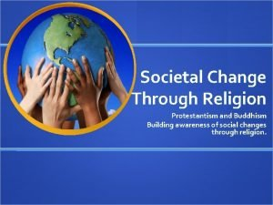 Societal Change Through Religion Protestantism and Buddhism Building