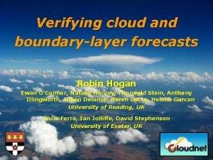 Verifying cloud and boundarylayer forecasts Robin Hogan Ewan