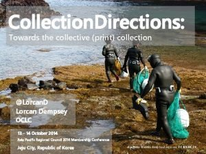 Collection Directions Towards the collective print collection Lorcan