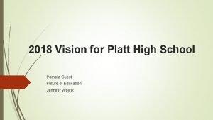 2018 Vision for Platt High School Pamela Guest
