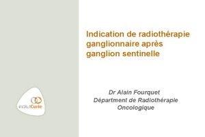 Indication de radiothrapie ganglionnaire aprs ganglion sentinelle Dr