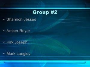 Group 2 Shannon Jessee Amber Royer Kirk Joseph