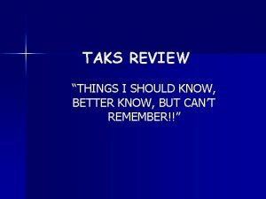 TAKS REVIEW THINGS I SHOULD KNOW BETTER KNOW