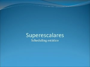 Superescalares Scheduling esttico Introduccin La CPU ejecuta las