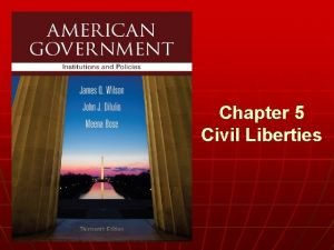 Chapter 5 Civil Liberties n WHO GOVERNS 1