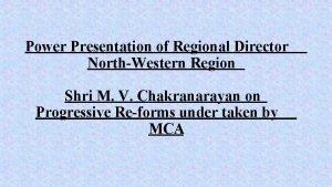 Power Presentation of Regional Director NorthWestern Region Shri