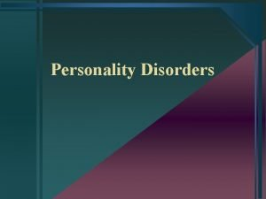 Personality Disorders Definitions Personality trait a stable recurring