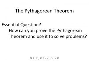 The Pythagorean Theorem Essential Question How can you