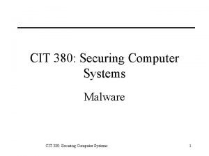 CIT 380 Securing Computer Systems Malware CIT 380
