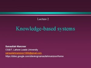 Lecture 2 Knowledgebased systems Sanaullah Manzoor CSIT Lahore