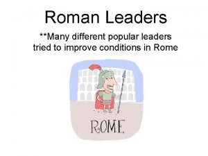 Roman Leaders Many different popular leaders tried to