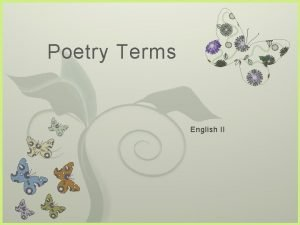Poetry Terms 7 English II Types of Poems